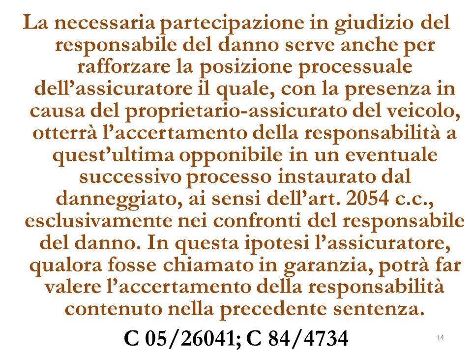 La necessaria partecipazione in giudizio del responsabile del danno serve anche per rafforzare la posizione processuale dell'assicuratore il quale, co