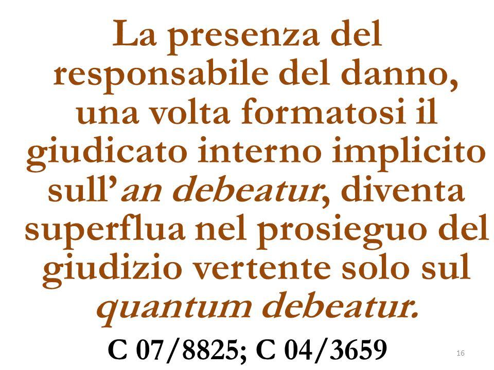 La presenza del responsabile del danno, una volta formatosi il giudicato interno implicito sull'an debeatur, diventa superflua nel prosieguo del giudi