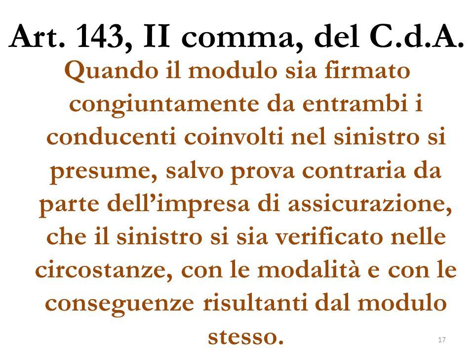 Art. 143, II comma, del C.d.A. Quando il modulo sia firmato congiuntamente da entrambi i conducenti coinvolti nel sinistro si presume, salvo prova con