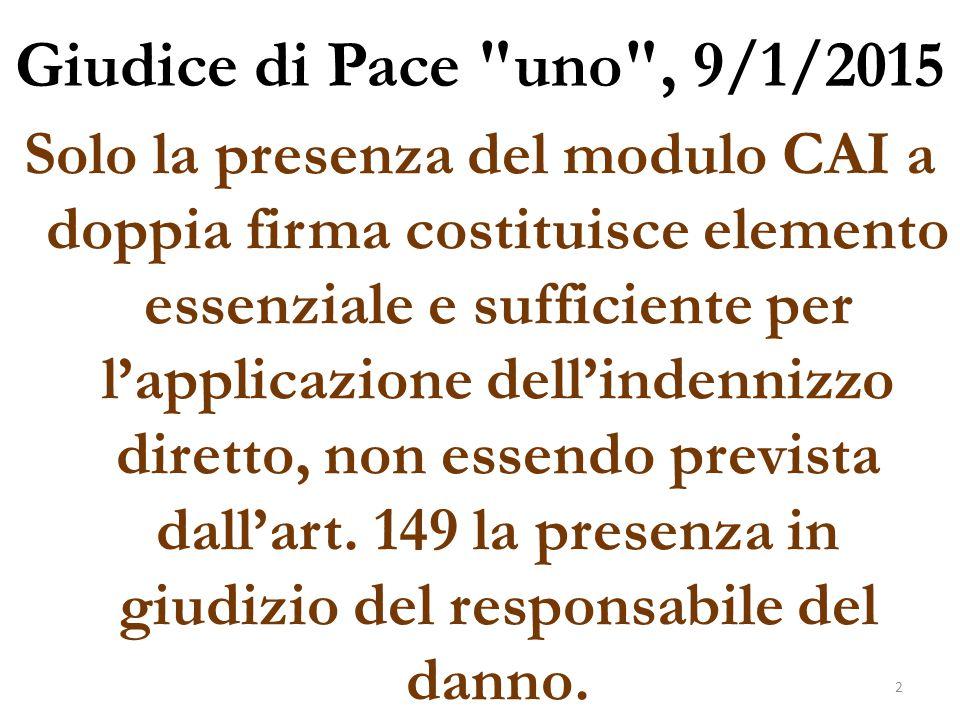 Giudice di Pace due , 27/8/2014 Dal modulo CAI risulta che la convenuta si sarebbe assunta la responsabilità esclusiva del sinistro, ma solo la sua evocazione in giudizio avrebbe dato certezza alla dichiarazione sullo stesso contenuta.