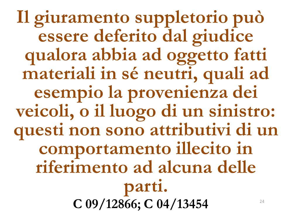 Il giuramento suppletorio può essere deferito dal giudice qualora abbia ad oggetto fatti materiali in sé neutri, quali ad esempio la provenienza dei v