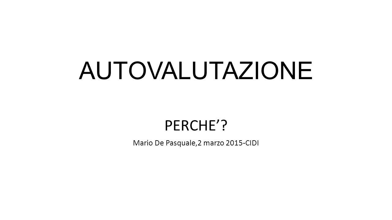 AUTOVALUTAZIONE PERCHE'? Mario De Pasquale,2 marzo 2015-CIDI