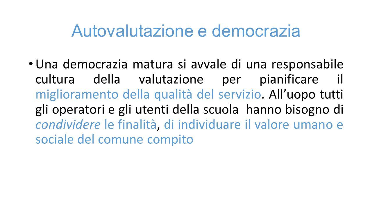 Autovalutazione e democrazia Una democrazia matura si avvale di una responsabile cultura della valutazione per pianificare il miglioramento della qualità del servizio.