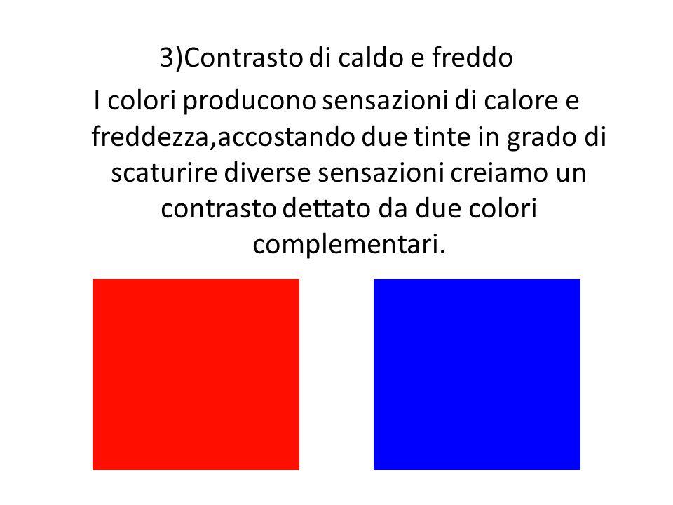 3)Contrasto di caldo e freddo I colori producono sensazioni di calore e freddezza,accostando due tinte in grado di scaturire diverse sensazioni creiam