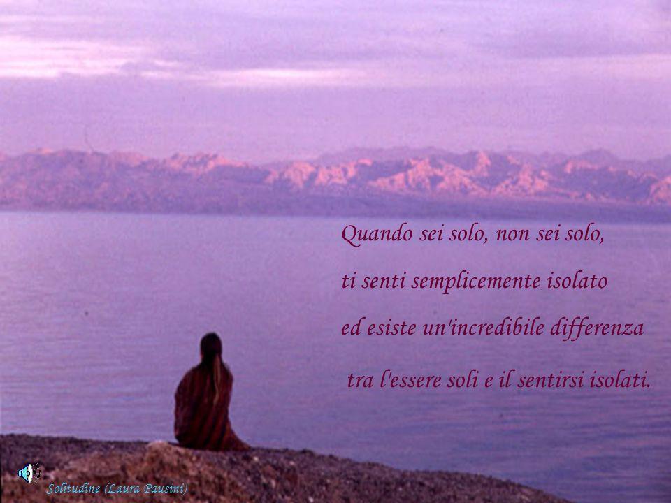 Quando ti senti isolato, pensi all altro, ne senti la mancanza: si tratta di una condizione negativa.
