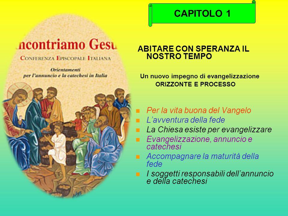 ABITARE CON SPERANZA IL NOSTRO TEMPO Un nuovo impegno di evangelizzazione ORIZZONTE E PROCESSO Per la vita buona del Vangelo L'avventura della fede La