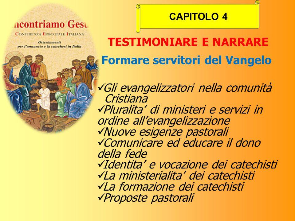 TESTIMONIARE E NARRARE Formare servitori del Vangelo Gli evangelizzatori nella comunità Cristiana Pluralita' di ministeri e servizi in ordine all'evan