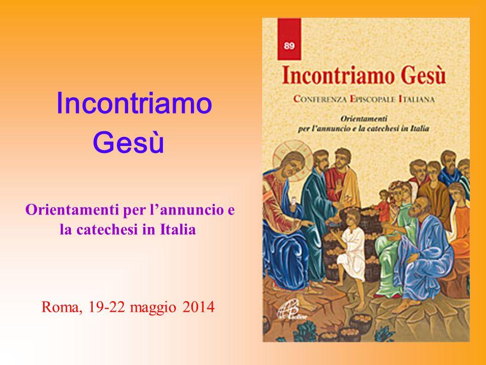 Incontriamo Gesù Orientamenti per l'annuncio e la catechesi in Italia Roma, 19-22 maggio 2014