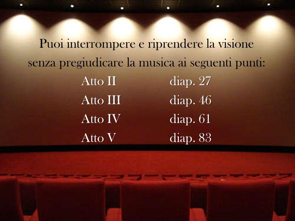 Puoi interrompere e riprendere la visione senza pregiudicare la musica ai seguenti punti: Atto IIdiap.