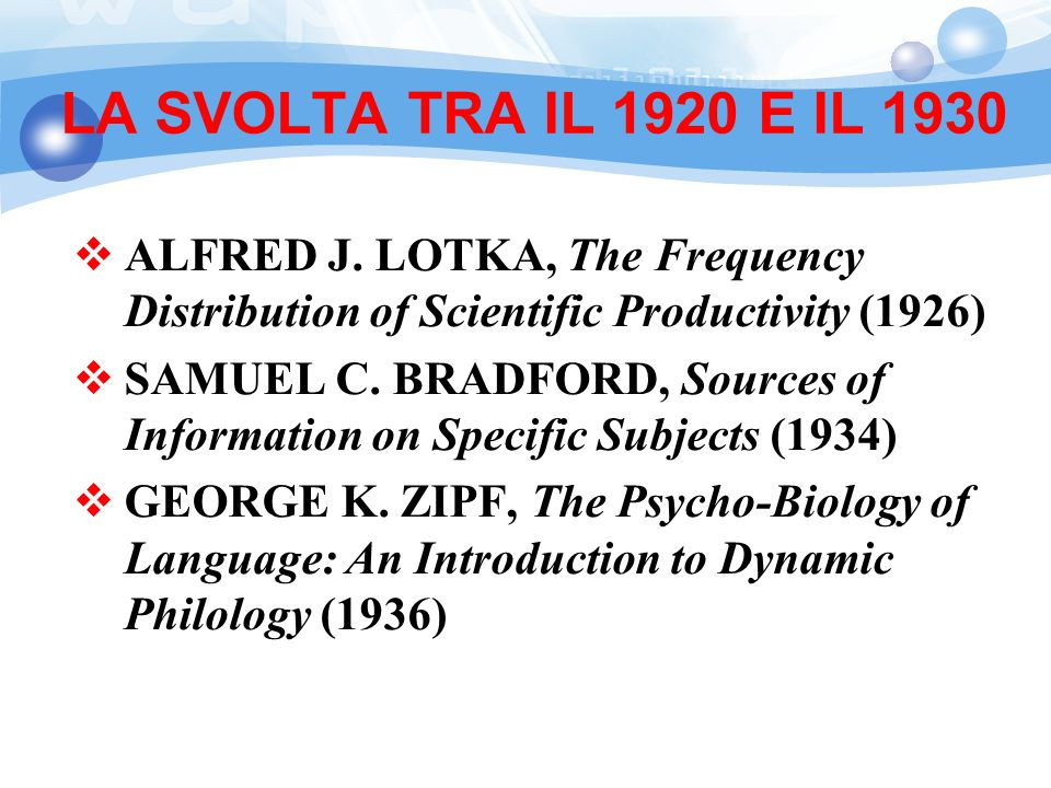 LA SVOLTA TRA IL 1920 E IL 1930  ALFRED J. LOTKA, The Frequency Distribution of Scientific Productivity (1926)  SAMUEL C. BRADFORD, Sources of Infor