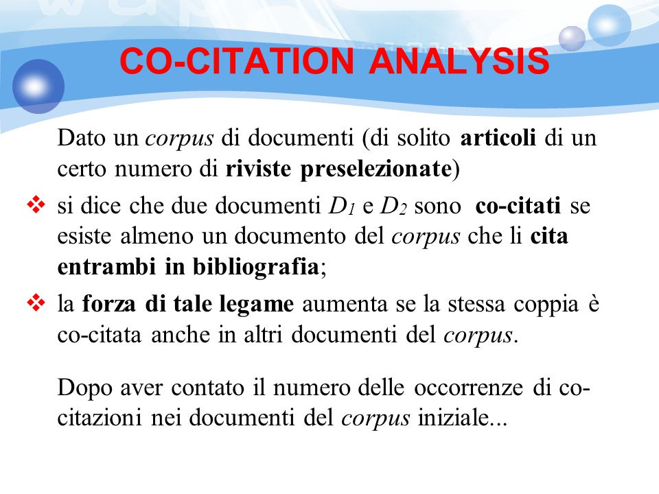 CO-CITATION ANALYSIS Dato un corpus di documenti (di solito articoli di un certo numero di riviste preselezionate)  si dice che due documenti D 1 e D