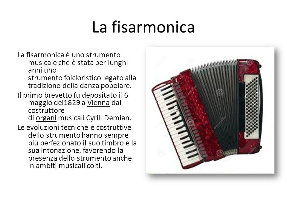 La fisarmonica La fisarmonica è uno strumento musicale che è stata per lunghi anni uno strumento folcloristico legato alla tradizione della danza popolare.