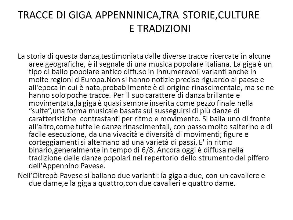 TRACCE DI GIGA APPENNINICA,TRA STORIE,CULTURE E TRADIZIONI La storia di questa danza,testimoniata dalle diverse tracce ricercate in alcune aree geografiche, è il segnale di una musica popolare italiana.