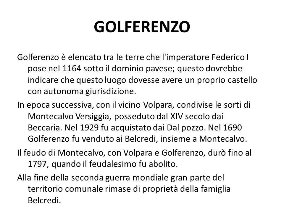 GOLFERENZO Golferenzo è elencato tra le terre che l imperatore Federico I pose nel 1164 sotto il dominio pavese; questo dovrebbe indicare che questo luogo dovesse avere un proprio castello con autonoma giurisdizione.