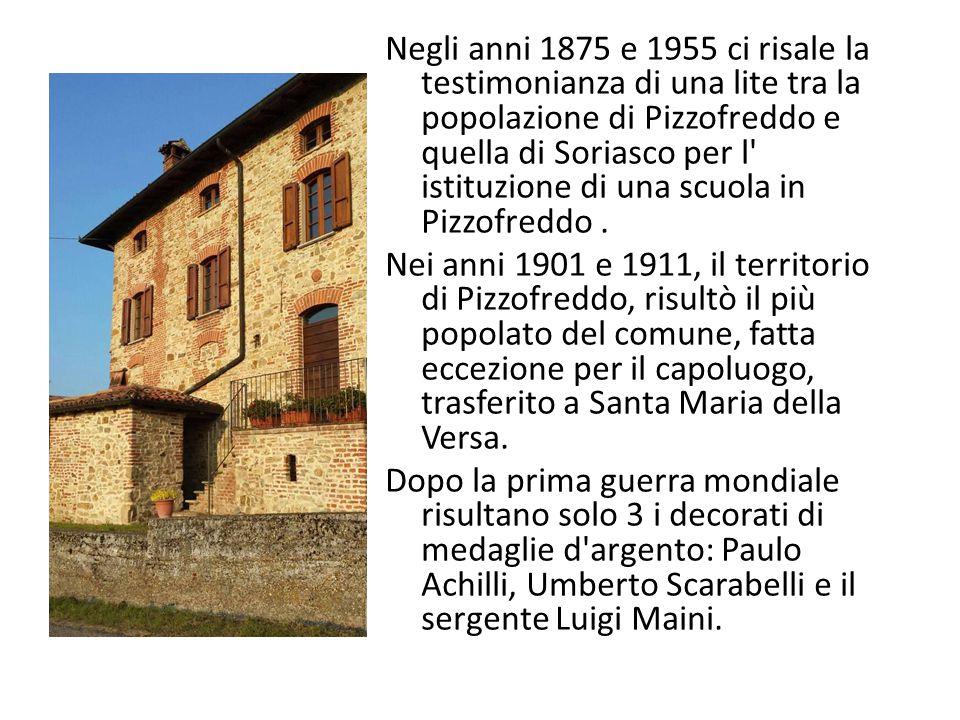 Negli anni 1875 e 1955 ci risale la testimonianza di una lite tra la popolazione di Pizzofreddo e quella di Soriasco per l istituzione di una scuola in Pizzofreddo.