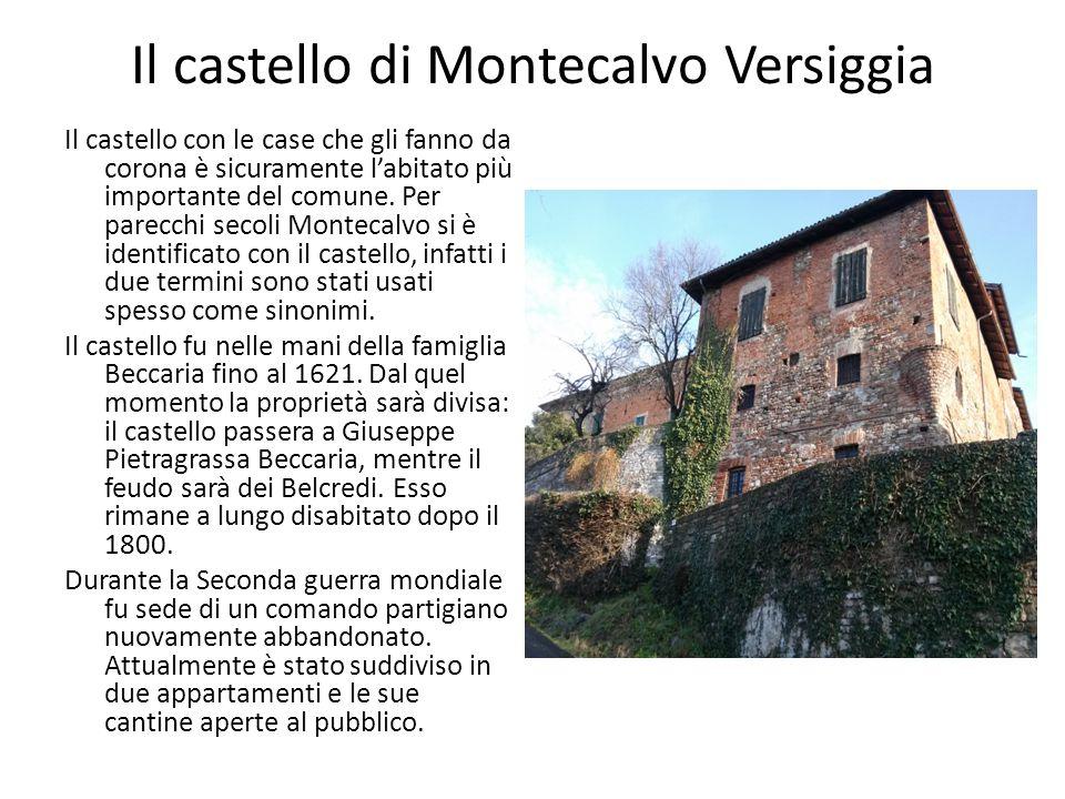 Il castello di Montecalvo Versiggia Il castello con le case che gli fanno da corona è sicuramente l'abitato più importante del comune.