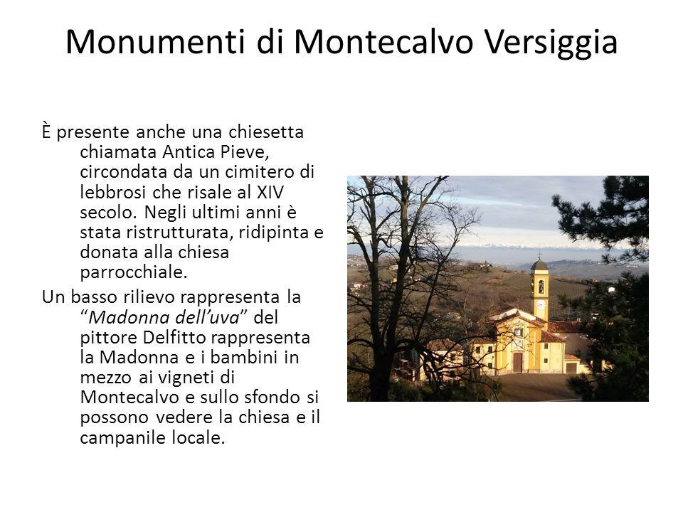 Monumenti di Montecalvo Versiggia È presente anche una chiesetta chiamata Antica Pieve, circondata da un cimitero di lebbrosi che risale al XIV secolo.