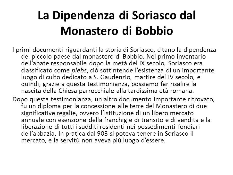 La Dipendenza di Soriasco dal Monastero di Bobbio I primi documenti riguardanti la storia di Soriasco, citano la dipendenza del piccolo paese dal monastero di Bobbio.