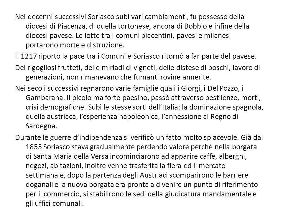 Nei decenni successivi Soriasco subì vari cambiamenti, fu possesso della diocesi di Piacenza, di quella tortonese, ancora di Bobbio e infine della diocesi pavese.