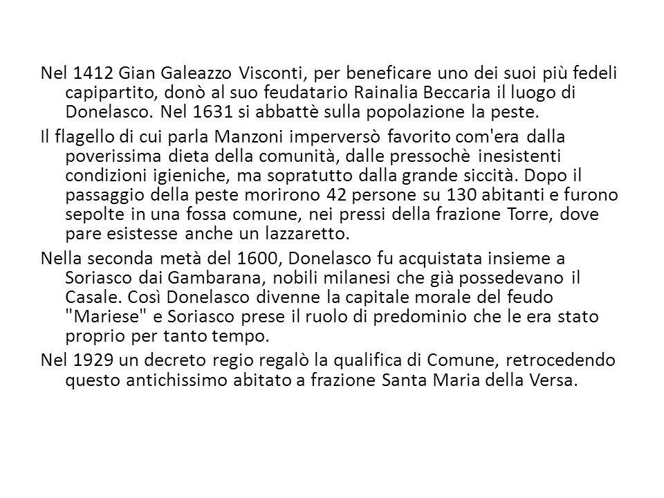 Nel 1412 Gian Galeazzo Visconti, per beneficare uno dei suoi più fedeli capipartito, donò al suo feudatario Rainalia Beccaria il luogo di Donelasco.