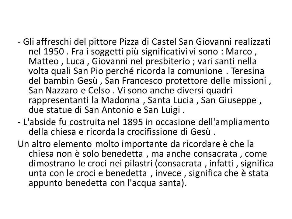 - Gli affreschi del pittore Pizza di Castel San Giovanni realizzati nel 1950.