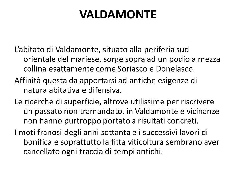 VALDAMONTE L'abitato di Valdamonte, situato alla periferia sud orientale del mariese, sorge sopra ad un podio a mezza collina esattamente come Soriasco e Donelasco.