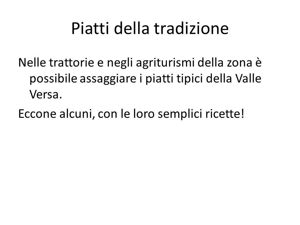 Piatti della tradizione Nelle trattorie e negli agriturismi della zona è possibile assaggiare i piatti tipici della Valle Versa.