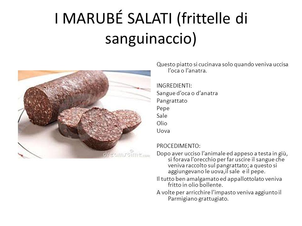 I MARUBÉ SALATI (frittelle di sanguinaccio) Questo piatto si cucinava solo quando veniva uccisa l'oca o l'anatra.