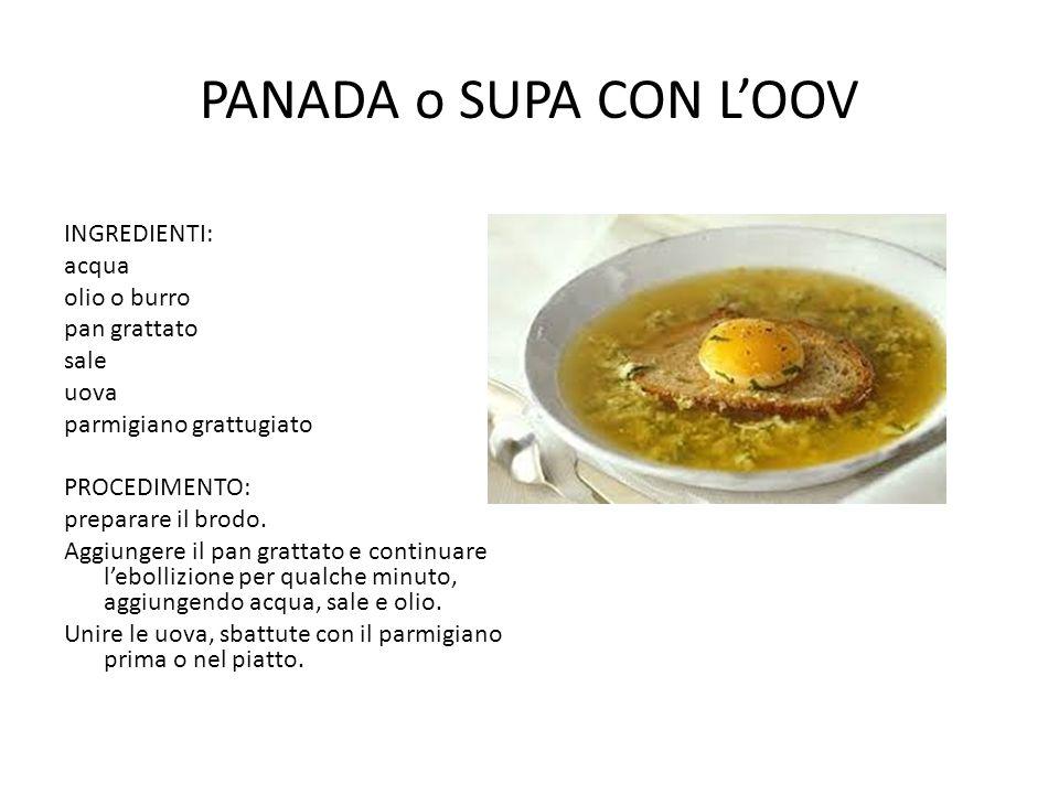 PANADA o SUPA CON L'OOV INGREDIENTI: acqua olio o burro pan grattato sale uova parmigiano grattugiato PROCEDIMENTO: preparare il brodo.