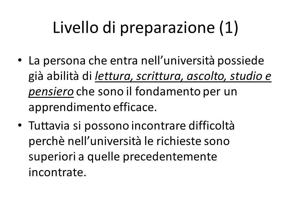 Livello di preparazione (1) La persona che entra nell'università possiede già abilità di lettura, scrittura, ascolto, studio e pensiero che sono il fo