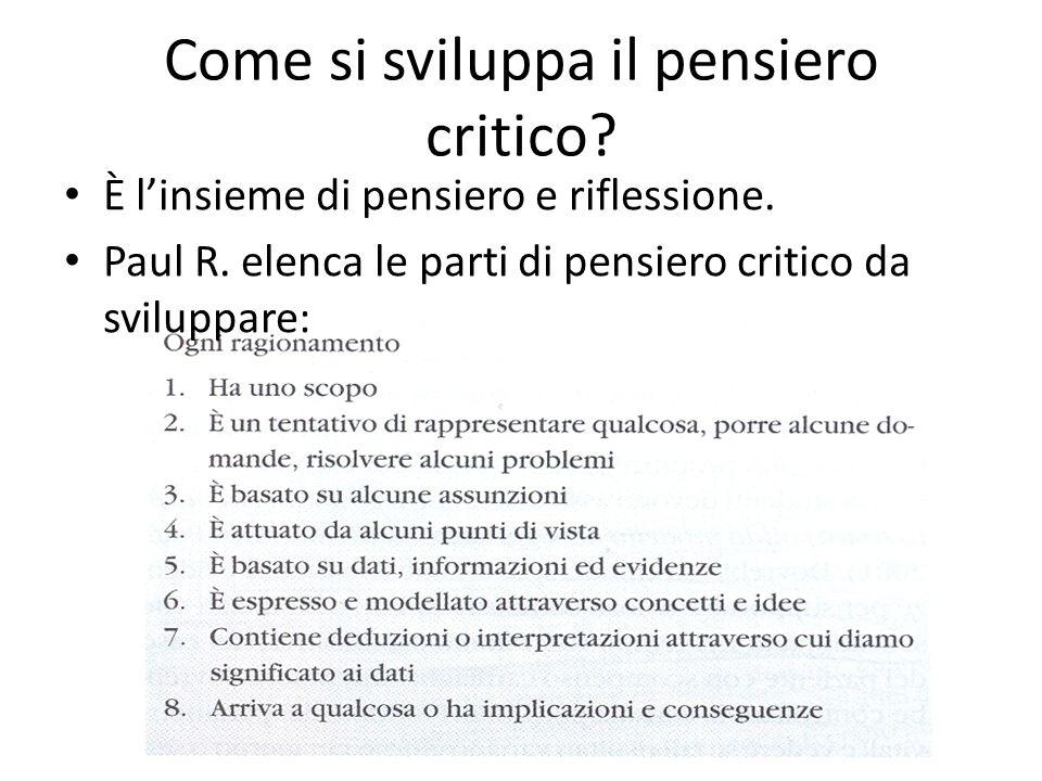 Come si sviluppa il pensiero critico? È l'insieme di pensiero e riflessione. Paul R. elenca le parti di pensiero critico da sviluppare: