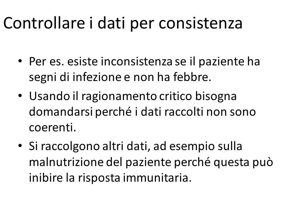 Controllare i dati per consistenza Per es. esiste inconsistenza se il paziente ha segni di infezione e non ha febbre. Usando il ragionamento critico b