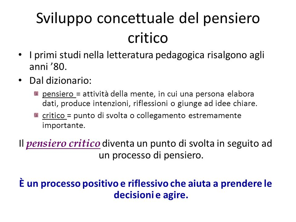 Sviluppo concettuale del pensiero critico I primi studi nella letteratura pedagogica risalgono agli anni '80. Dal dizionario: pensiero = attività dell