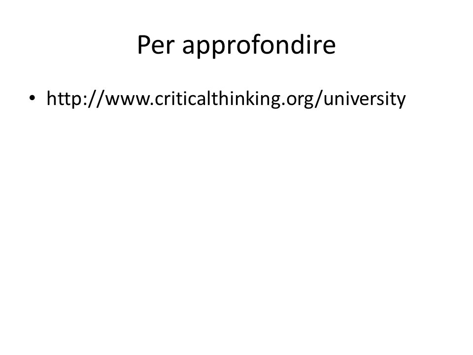 Per approfondire http://www.criticalthinking.org/university