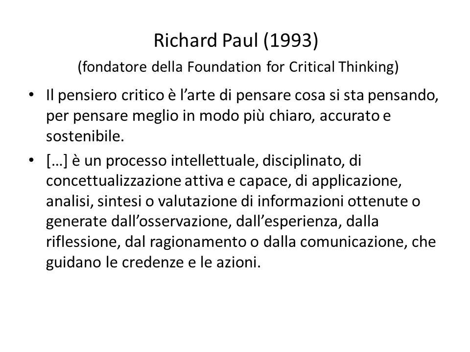 Richard Paul (1993) (fondatore della Foundation for Critical Thinking) Il pensiero critico è l'arte di pensare cosa si sta pensando, per pensare megli