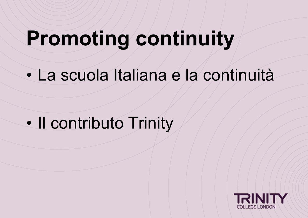Promoting continuity La scuola Italiana e la continuità Il contributo Trinity
