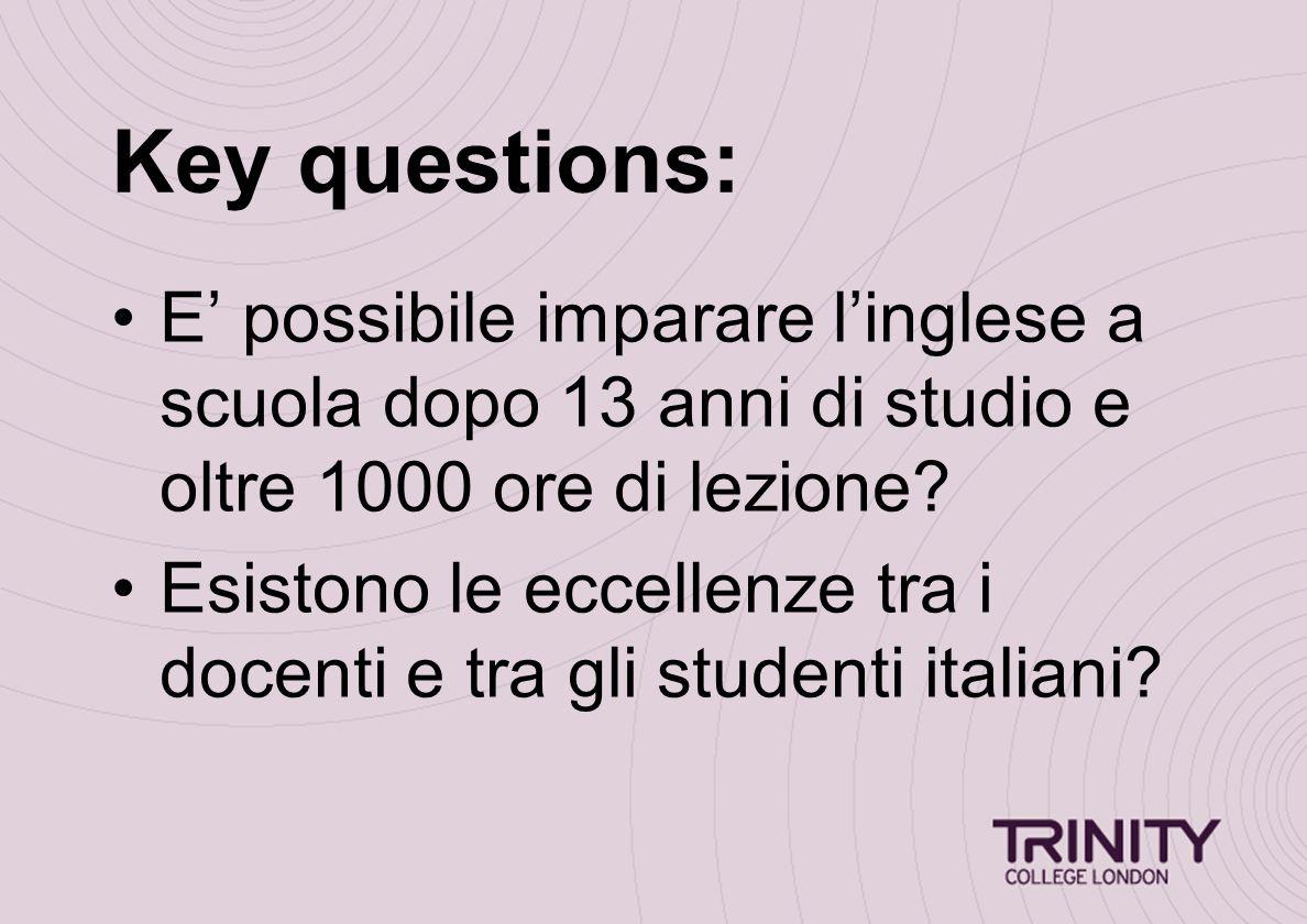 Key questions: E' possibile imparare l'inglese a scuola dopo 13 anni di studio e oltre 1000 ore di lezione.