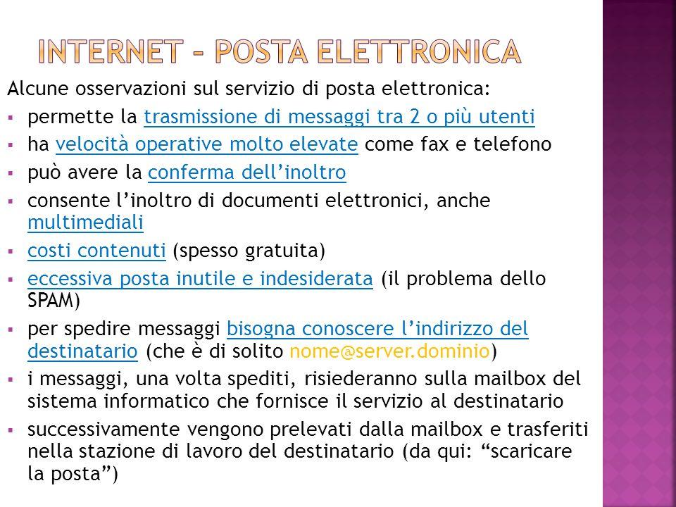 Alcune osservazioni sul servizio di posta elettronica:  permette la trasmissione di messaggi tra 2 o più utenti  ha velocità operative molto elevate
