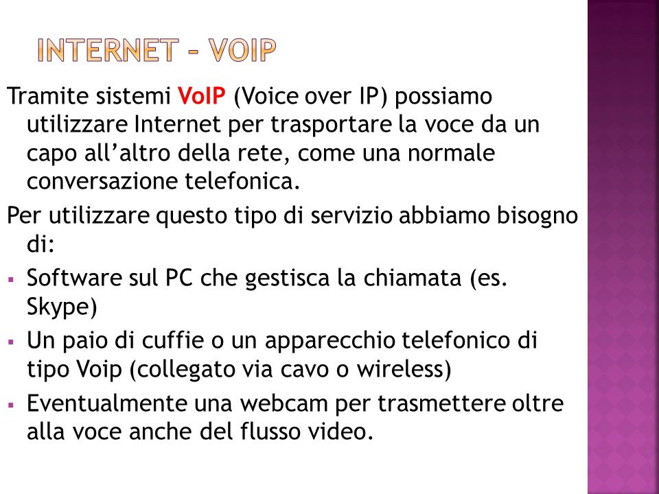Tramite sistemi VoIP (Voice over IP) possiamo utilizzare Internet per trasportare la voce da un capo all'altro della rete, come una normale conversazi