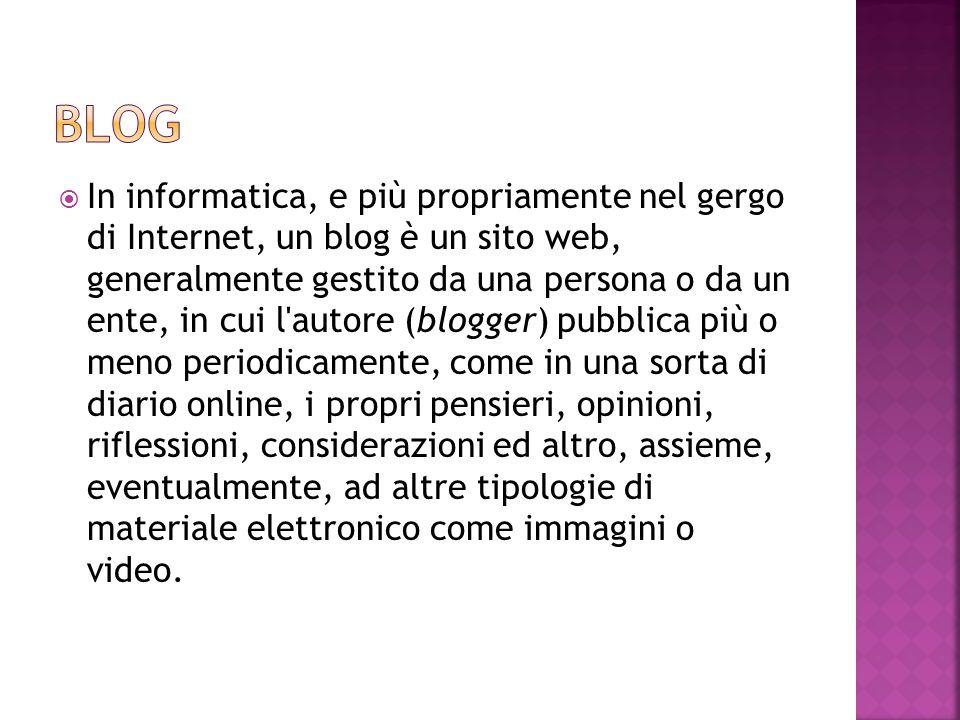  In informatica, e più propriamente nel gergo di Internet, un blog è un sito web, generalmente gestito da una persona o da un ente, in cui l'autore (