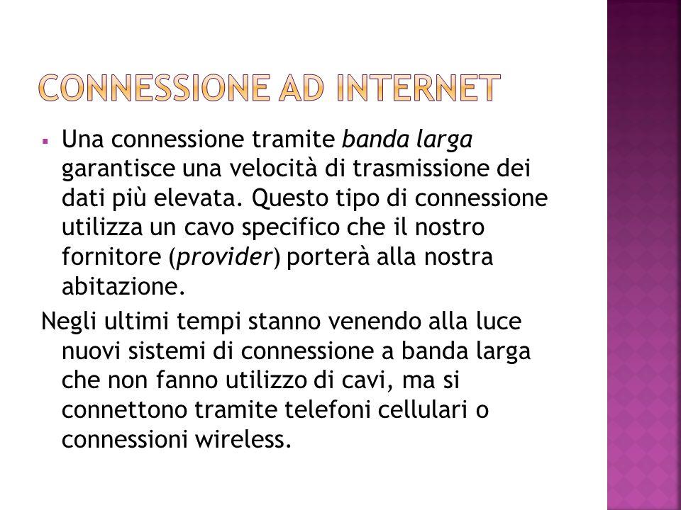 A seconda delle nostre esigenze esistono vari tipi di connessione:  Connessione tramite linea telefonica, ormai limitata e vecchia, garantisce la connessione in qualunque posto sia disponibile un alinea telefonica  Connessione ADSL: offre una velocità di trasmissione molto superiore, e questo permette di utilizzarla per contenuti multimediali, come la TV via Internet.