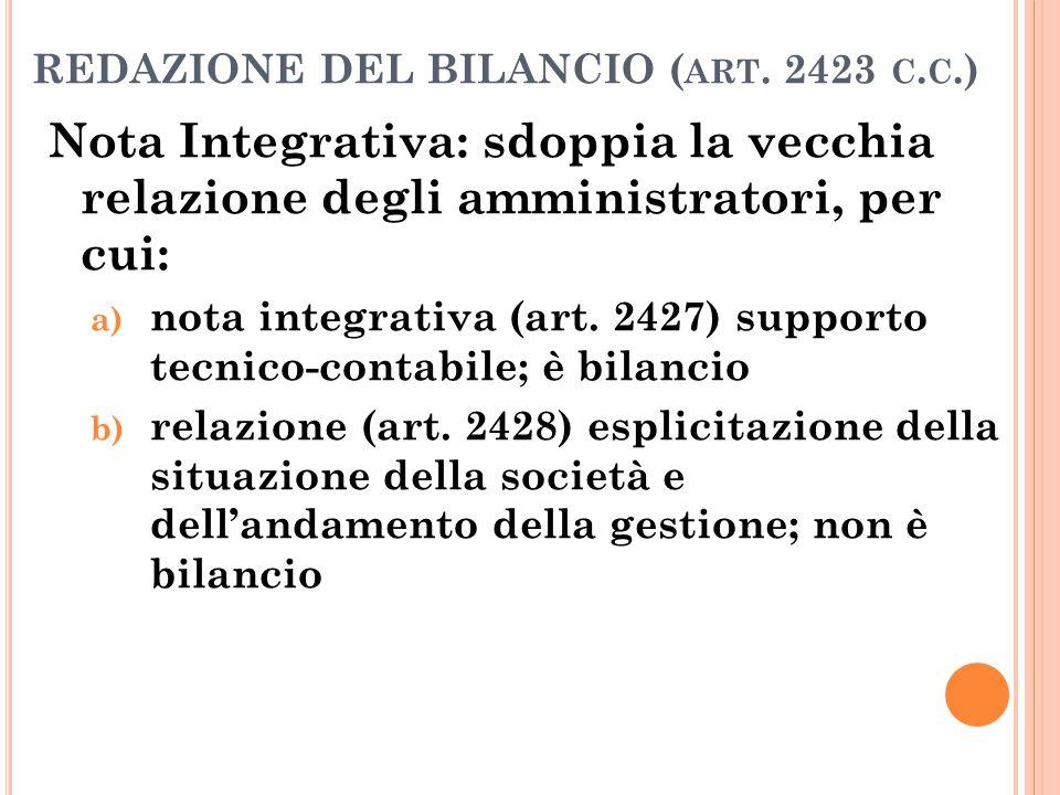 REDAZIONE DEL BILANCIO ( ART. 2423 C. C.) Nota Integrativa: sdoppia la vecchia relazione degli amministratori, per cui: a) nota integrativa (art. 2427