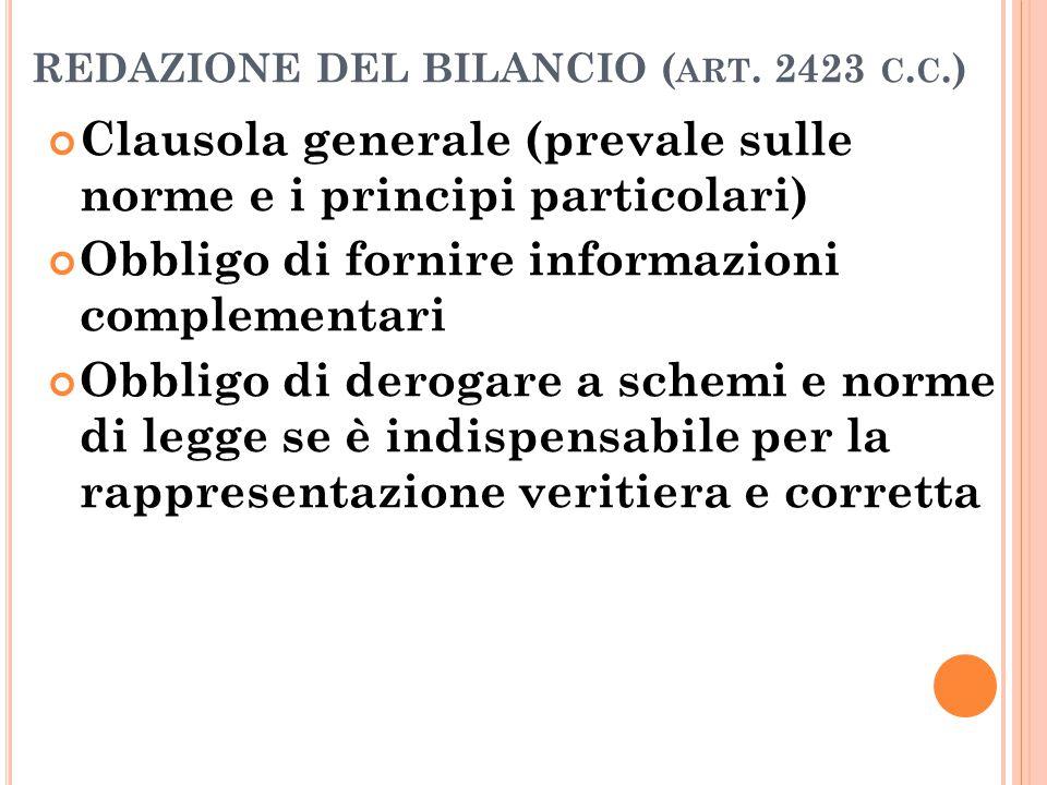REDAZIONE DEL BILANCIO ( ART. 2423 C. C.) Clausola generale (prevale sulle norme e i principi particolari) Obbligo di fornire informazioni complementa