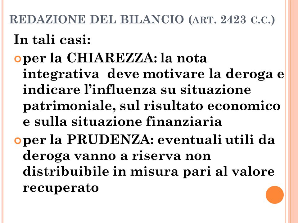 REDAZIONE DEL BILANCIO ( ART. 2423 C. C.) In tali casi: per la CHIAREZZA: la nota integrativa deve motivare la deroga e indicare l'influenza su situaz
