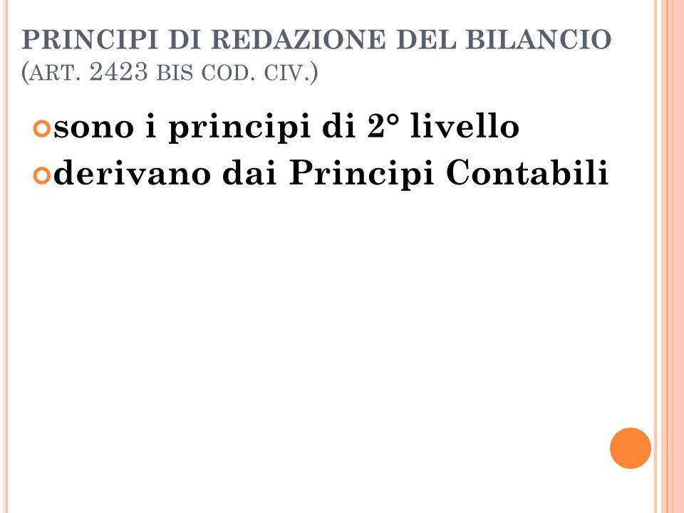 PRINCIPI DI REDAZIONE DEL BILANCIO ( ART. 2423 BIS COD. CIV.) sono i principi di 2° livello derivano dai Principi Contabili