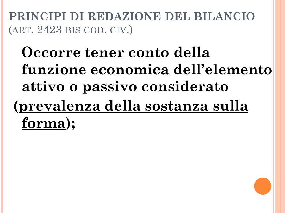 PRINCIPI DI REDAZIONE DEL BILANCIO ( ART. 2423 BIS COD. CIV.) Occorre tener conto della funzione economica dell'elemento attivo o passivo considerato