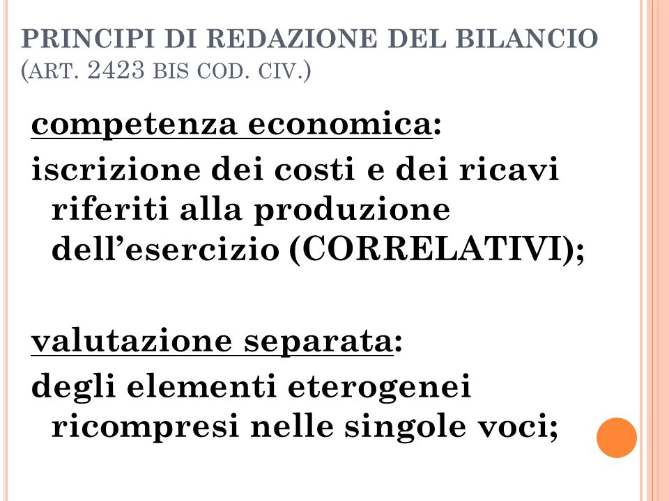 PRINCIPI DI REDAZIONE DEL BILANCIO ( ART. 2423 BIS COD. CIV.) competenza economica: iscrizione dei costi e dei ricavi riferiti alla produzione dell'es