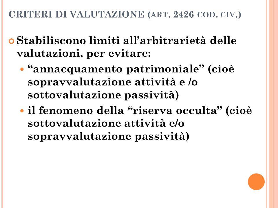 """CRITERI DI VALUTAZIONE ( ART. 2426 COD. CIV.) Stabiliscono limiti all'arbitrarietà delle valutazioni, per evitare: """"annacquamento patrimoniale"""" (cioè"""
