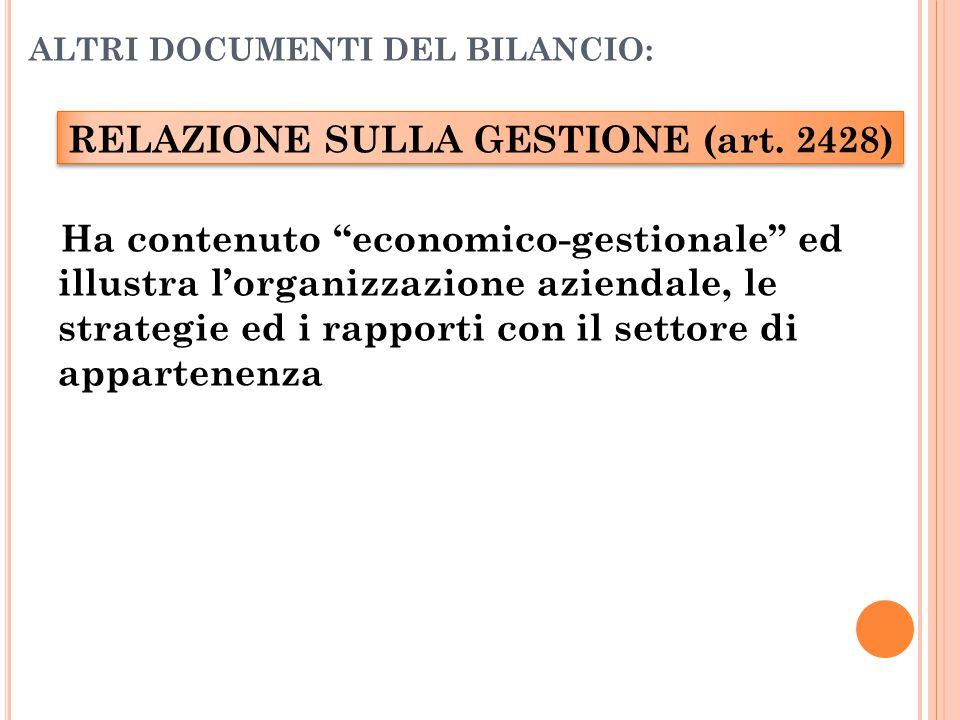 """ALTRI DOCUMENTI DEL BILANCIO: RELAZIONE SULLA GESTIONE (art. 2428) Ha contenuto """"economico-gestionale"""" ed illustra l'organizzazione aziendale, le stra"""
