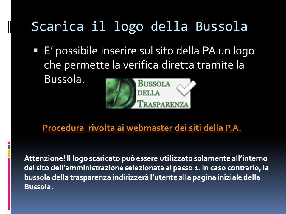 Scarica il logo della Bussola  E' possibile inserire sul sito della PA un logo che permette la verifica diretta tramite la Bussola.